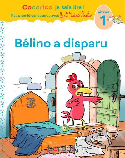 Cocorico je sais lire ! premieres lectures avec les p'tites poules - belino a disparu - vol06