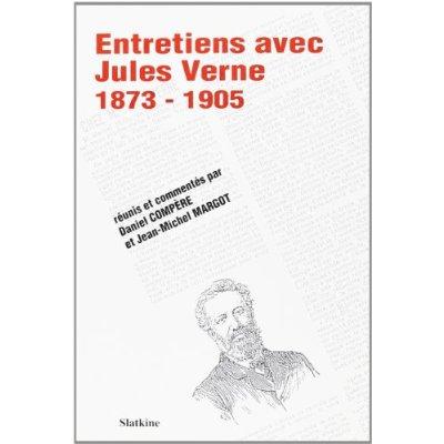 ENTRETIENS AVEC JULES VERNE 1873-1905. REUNIS ET COMMENTES PAR DANIEL COMPERE ET JEAN-MICHEL MARGOT.