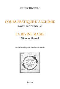 ALCHIMIE ET MAGIE. LE COURS D'ALCHIMIE PRATIQUE. NOTES SUR PARACELSE. LA DIVINE MAGIE. NICOLAS FLAME