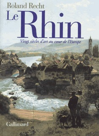 LE RHIN - VINGT SIECLES D'ART AU COEUR DE L'EUROPE
