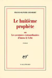 LE HUITIEME PROPHETE OU LES AVENTURES EXTRAORDINAIRES D'AMROS LE CELTE ROMAN