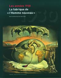 LES ANNEES 1930 - LA FABRIQUE DE  L'HOMME NOUVEAU