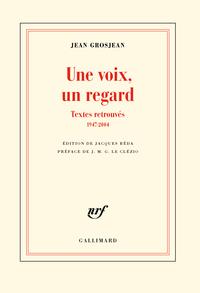 UNE VOIX, UN REGARD - TEXTES RETROUVES (1947-2004)