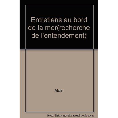 ENTRETIENS AU BORD DE LA MER - RECHERCHE DE L'ENTENDEMENT