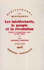 LES INTELLECTUELS, LE PEUPLE ET LA REVOLUTION (TOME 1) - HISTOIRE DU POPULISME RUSSE AU XIXE SIECLE
