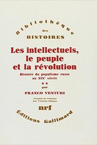 LES INTELLECTUELS, LE PEUPLE ET LA REVOLUTION (TOME 2) - HISTOIRE DU POPULISME RUSSE AU XIXE SIECLE