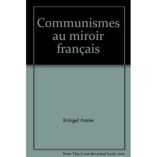 COMMUNISMES AU MIROIR FRANCAIS - TEMPS, CULTURES ET SOCIETES EN FRANCE DEVANT LE COMMUNISME