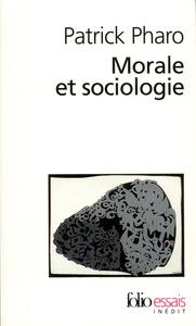 MORALE ET SOCIOLOGIE - LE SENS ET LES VALEURS ENTRE NATURE ET CULTURE
