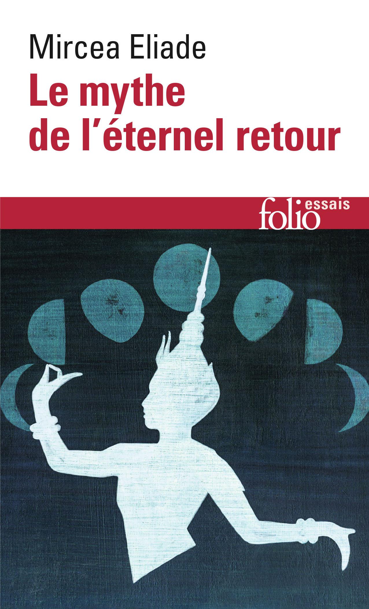 LE MYTHE DE L'ETERNEL RETOUR - ARCHETYPES ET REPETITION