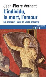 L'INDIVIDU, LA MORT, L'AMOUR - SOI-MEME ET L'AUTRE EN GRECE ANCIENNE