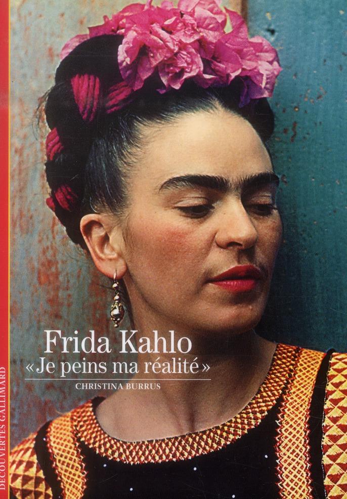 """FRIDA KAHLO - """"JE PEINS MA REALITE"""""""