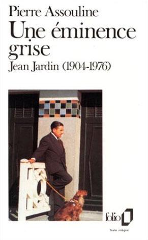 Une eminence grise : jean jardin - (1904-1976)