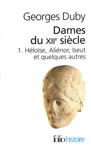 DAMES DU XIIE SIECLE (TOME 1-HELOISE, ALIENOR, ISEUT ET QUELQUES AUTRES)