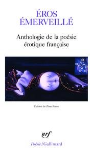 EROS EMERVEILLE - ANTHOLOGIE DE LA POESIE EROTIQUE FRANCAISE