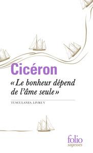 LE BONHEUR DEPEND DE L'AME SEULE  - TUSCULANES, LIVRE V