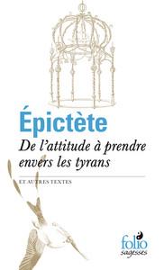 DE L'ATTITUDE A PRENDRE ENVERS LES TYRANS ET AUTRES TEXTES