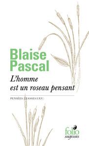 L'HOMME EST UN ROSEAU PENSANT - PENSEES (LIASSES I-XV)