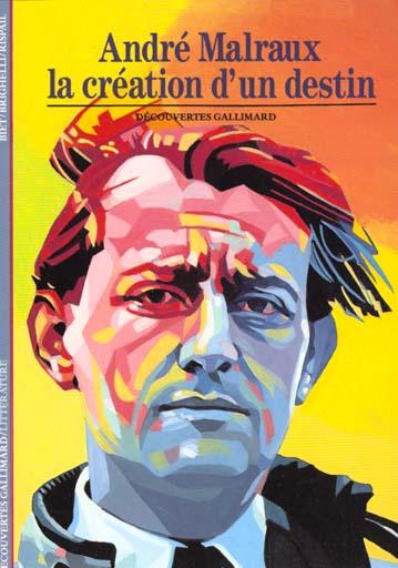 MALRAUX - LA CREATION D'UN DESTIN