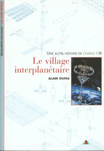 UNE AUTRE HISTOIRE DE L'ESPACE, III : LE VILLAGE INTERPLANETAIRE