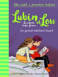 LUBIN ET LOU, LES ENFANTS LOUPS-GAROUS, 4 : UN GRAND MECHANT LOUP ?