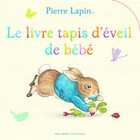PIERRE LAPIN : LE LIVRE TAPIS D'EVEIL DE BEBE