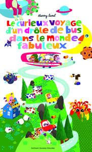 LE CURIEUX VOYAGE D'UN DROLE DE BUS DANS LE MONDE FABULEUX