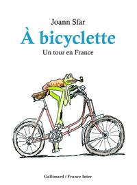 A BICYCLETTE - UN TOUR EN FRANCE