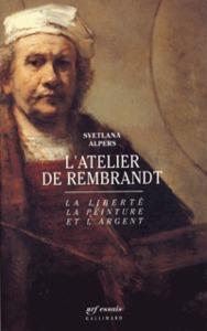 L'ATELIER DE REMBRANDT - LA LIBERTE, LA PEINTURE ET L'ARGENT