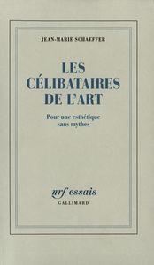 LES CELIBATAIRES DE L'ART POUR UNE ESTHETIQUE SANS MYTHES