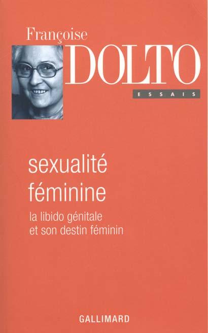 ESSAIS - II - SEXUALITE FEMININE - LA LIBIDO GENITALE ET SON DESTIN FEMININ