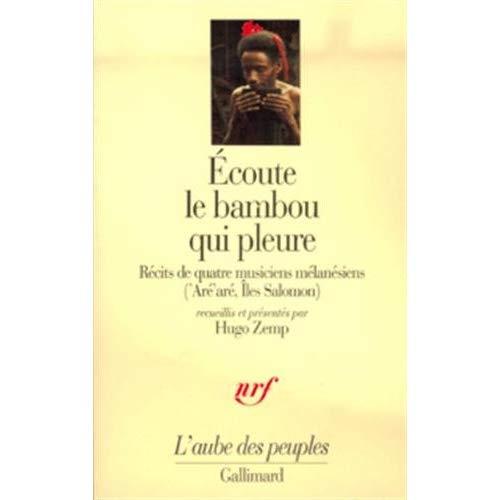 ECOUTE LE BAMBOU QUI PLEURE RECITS DE QUATRE MUSICIENS MELANESIENS ('ARE ARE, ILES SALOMON) - RECITS