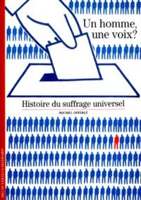 UN HOMME, UNE VOIX ? HISTOIRE DU SUFFRAGE UNIVERSEL