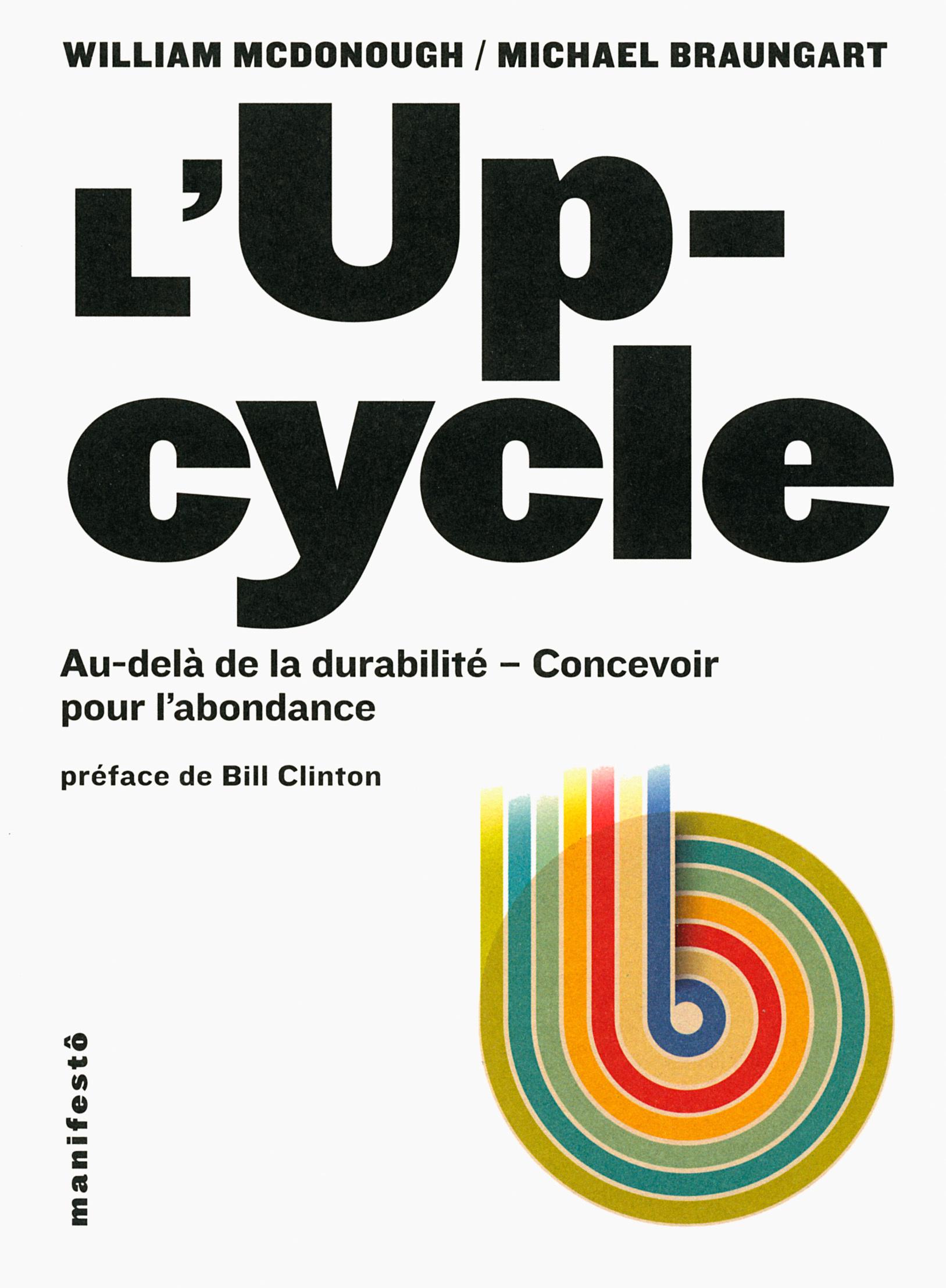 L'UPCYCLE - AU-DELA DU DEVELOPPEMENT DURABLE, L'ECOCONCEPTION AU SERVICE DE L'ABONDANCE