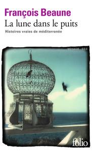 La lune dans le puits. Histoires vraies de Méditerranée