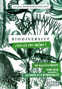 BIODIVERSITE : FAIS-LA TOI-MEME ! - 50 RECETTES FACILES, POUR AGIR EN FAVEUR DE LA BIODIVERSITE