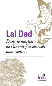 DANS LE MORTIER DE L'AMOUR J'AI ENSEVELI MON COEUR...