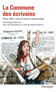 LA COMMUNE DES ECRIVAINS - PARIS, 1871 : VIVRE ET ECRIRE L'INSURRECTION