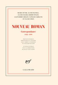 LE NOUVEAU ROMAN - CORRESPONDANCE 1946-1999