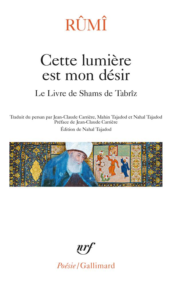 CETTE LUMIERE EST MON DESIR - LE LIVRE DE SHAMS DE TABRIZ