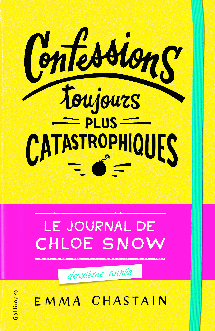 LE JOURNAL DE CHLOE SNOW, 2 : CONFESSIONS TOUJOURS PLUS CATASTROPHIQUES
