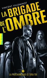 LA BRIGADE DE L'OMBRE (TOME 1-LA PROCHAINE FOIS CE SERA TOI)