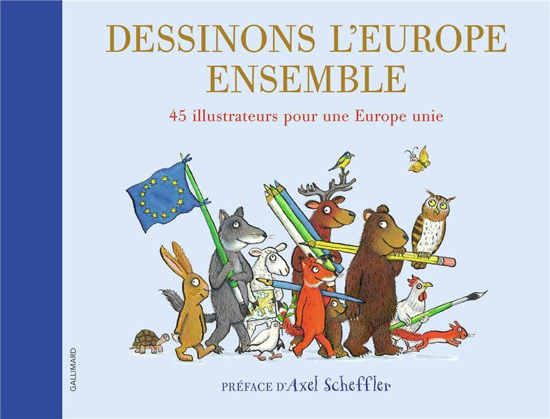 DESSINONS L'EUROPE ENSEMBLE - 45 ILLUSTRATEURS POUR UNE EUROPE UNIE