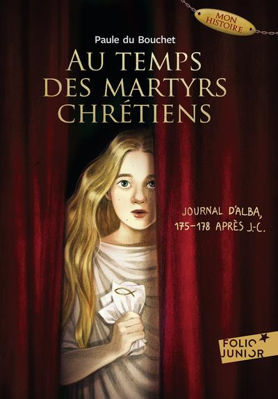AU TEMPS DES MARTYRS CHRETIENS - JOURNAL D'ALBA, 175-178 APRES J-C.
