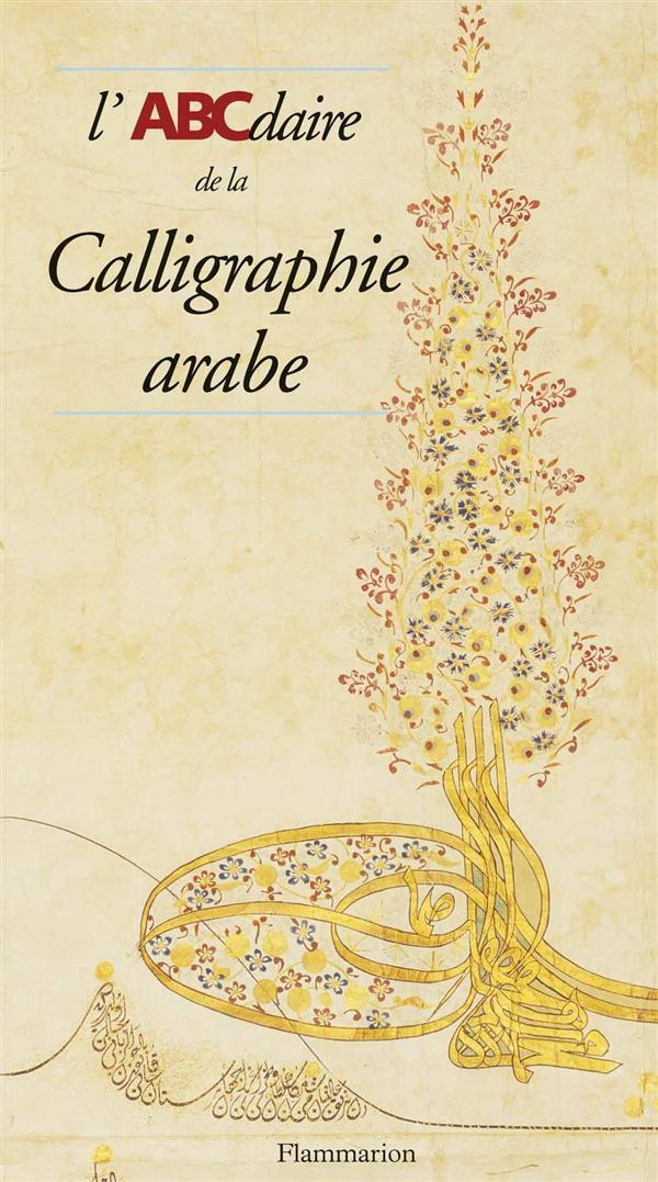 ABCDAIRE - T153 - L'ABCDAIRE DE LA CALLIGRAPHIE ARABE