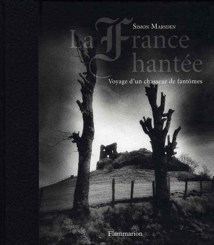 FRANCE HANTEE (LA) - VOYAGE, D'UN CHASSEUR DE FANTOMES