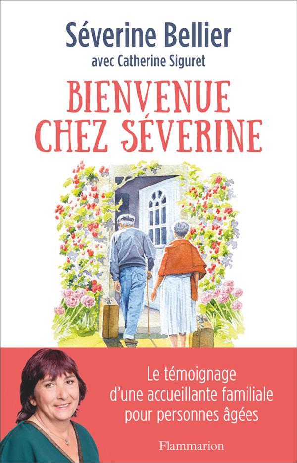 BIENVENUE CHEZ SEVERINE - LE TEMOIGNAGE D'UNE ACCUEILLANTE FAMILIALE POUR PERSONNES AGEES