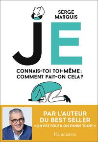 JE - CONNAIS-TOI TOI-MEME : COMMENT FAIT-ON CELA ?