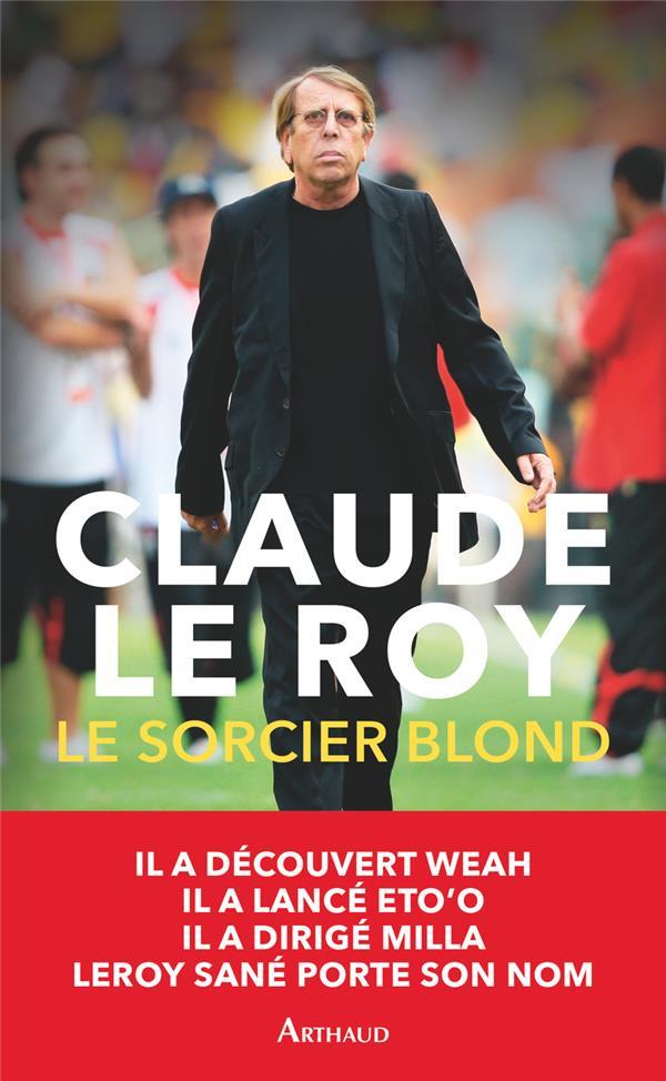 Le sorcier blond - un demi-siecle de football en afrique et ailleurs