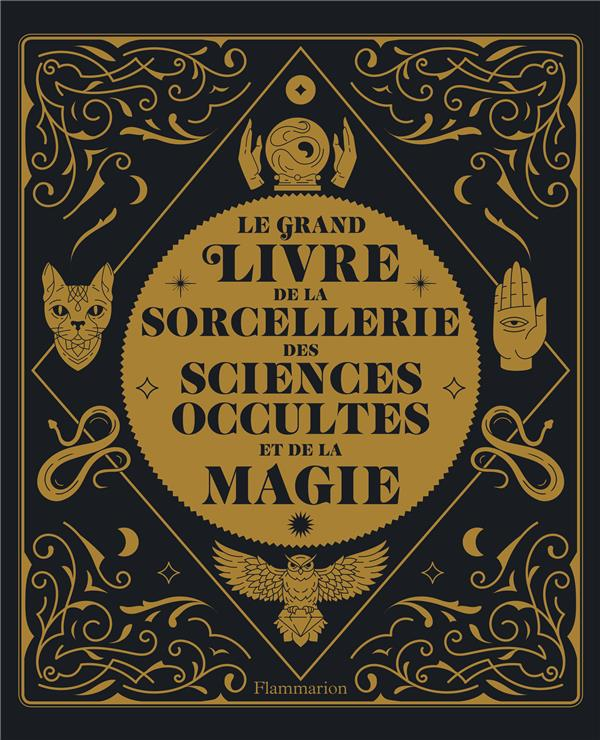 LE GRAND LIVRE DE LA SORCELLERIE, DES SCIENCES OCCULTES ET DE LA MAGIE