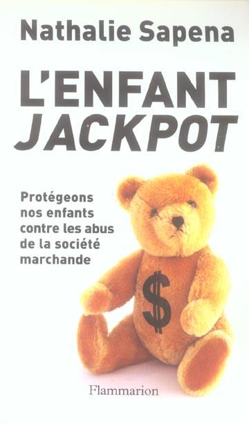L'ENFANT JACKPOT - PROTEGEONS NOS ENFANTS CONTRE LES ABUS DE LA SOCIETE MARCHANDE